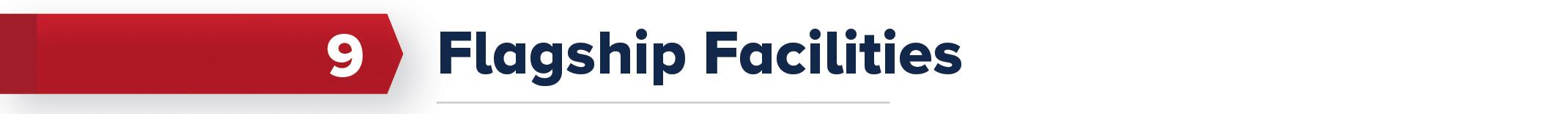 9. Flagship Facilities