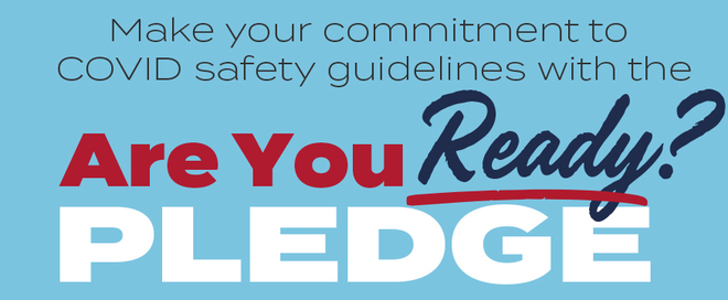 """Power blue background, text says Make your commitment to COVID safety guidelines with the """"Are you Ready?"""" Pledge links to pledge."""