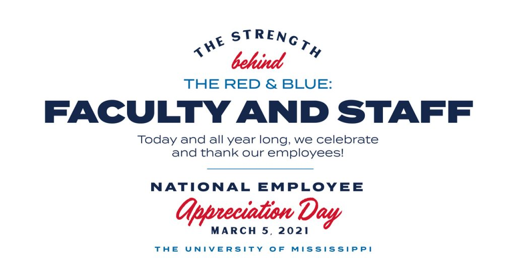 The strength behind the red and blue: Faculty and Staff, today and all year long, we celebrate and thank our employees! National Employee Appreciation Day, March 5, 2021, The University of Mississippi