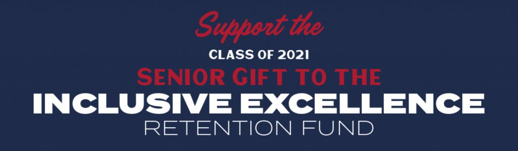 Support the Class of 2021 senior gift to the inclusive excellence retention fund